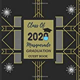 Class Of 2020 Masquerade Graduation Guest Book: Senior High School 2020 Grads With Mask And Cap Quarantined With Tassels Cute Pattern Sign In Guest Record Advice Photos And Memories